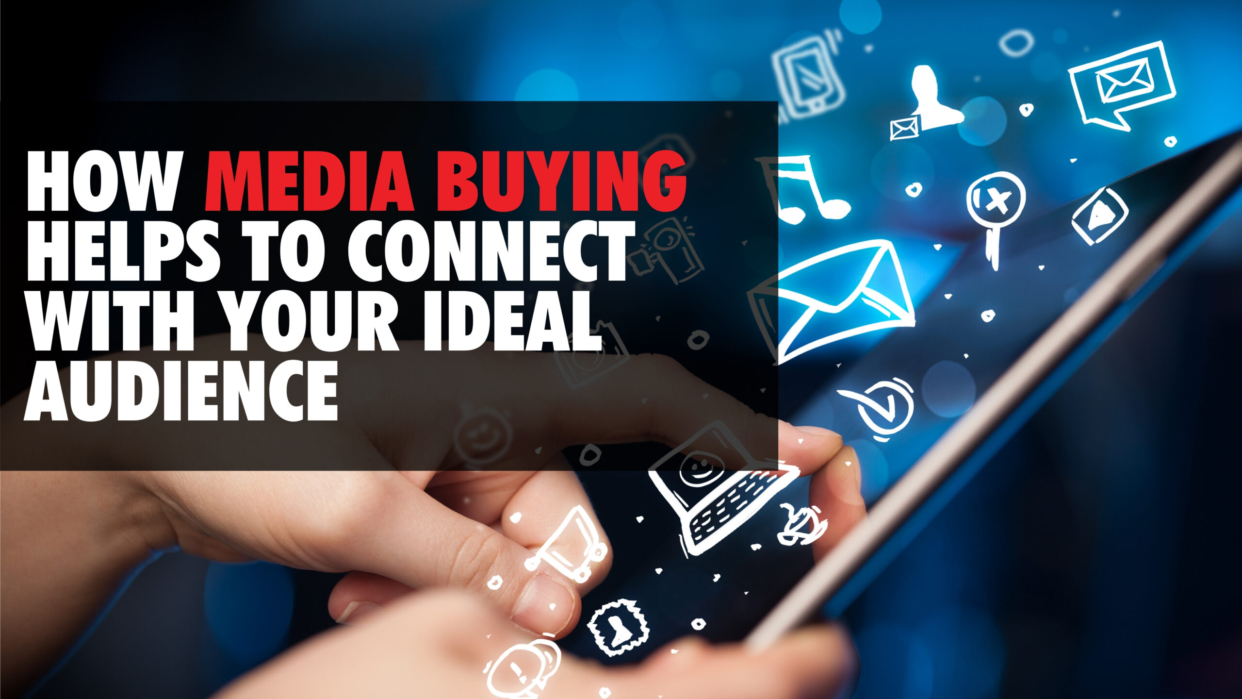 How Media Buying Helps to Connect with Your Ideal Audience
