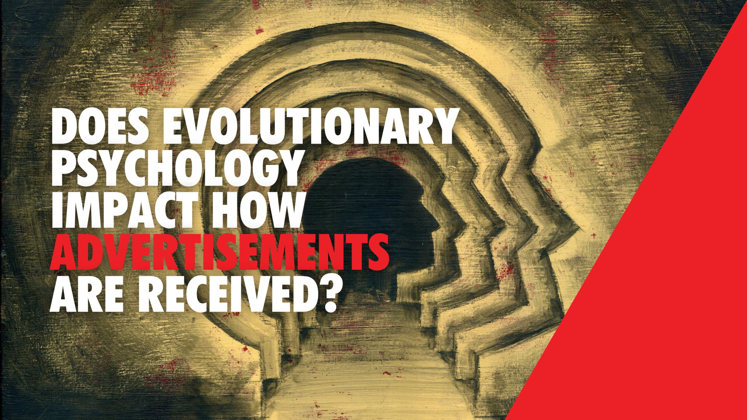 Does Evolutionary Psychology Impact How Advertisements are Received?